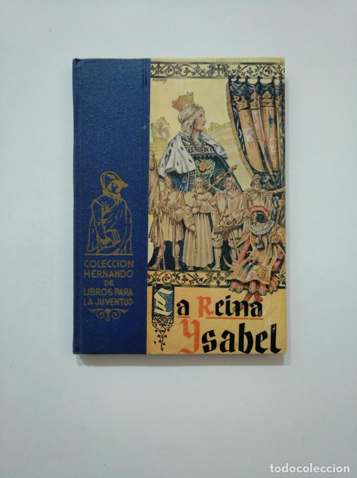 LA REINA ISABEL. COLECCION HERNANDO DE LIBROS PARA LA JUVENTUD. 1957. TDK372 (Libros de Segunda Mano - Biografías)