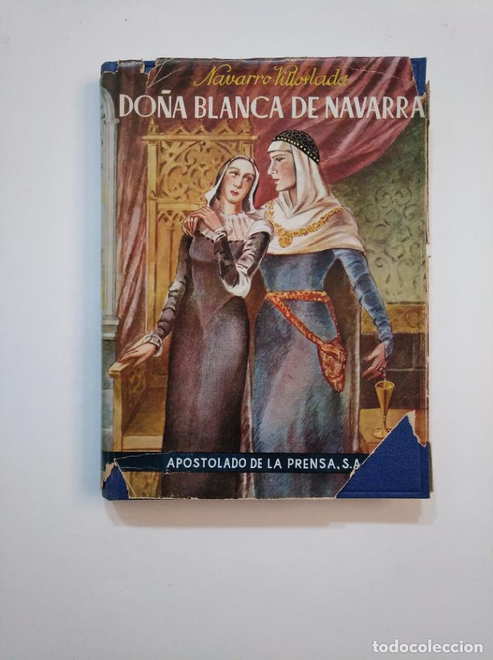 DOÑA BLANCA DE NAVARRA. NAVARRO VILLOSLADA. APOSTOLADO DE LA PRENSA, MADRID, 1945. TDK372 (Libros de Segunda Mano - Biografías)