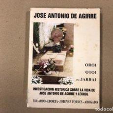 Libros de segunda mano: OROI OTOI ETA JARRAI. INVESTIGACIÓN HISTÓRICA SOBRE LA VIDA DE JOSÉ ANTONIO DE AGIRRE Y LEKUBE.. Lote 154377754