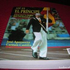 Libros de segunda mano: LIBRO.ASÍ ES EL PRÍNCIPE.VIDA DEL FUTURO REY DE ESPAÑA.AUTORES.JOSÉ APEZARENA Y CARMEN CASTILLA . Lote 154409046