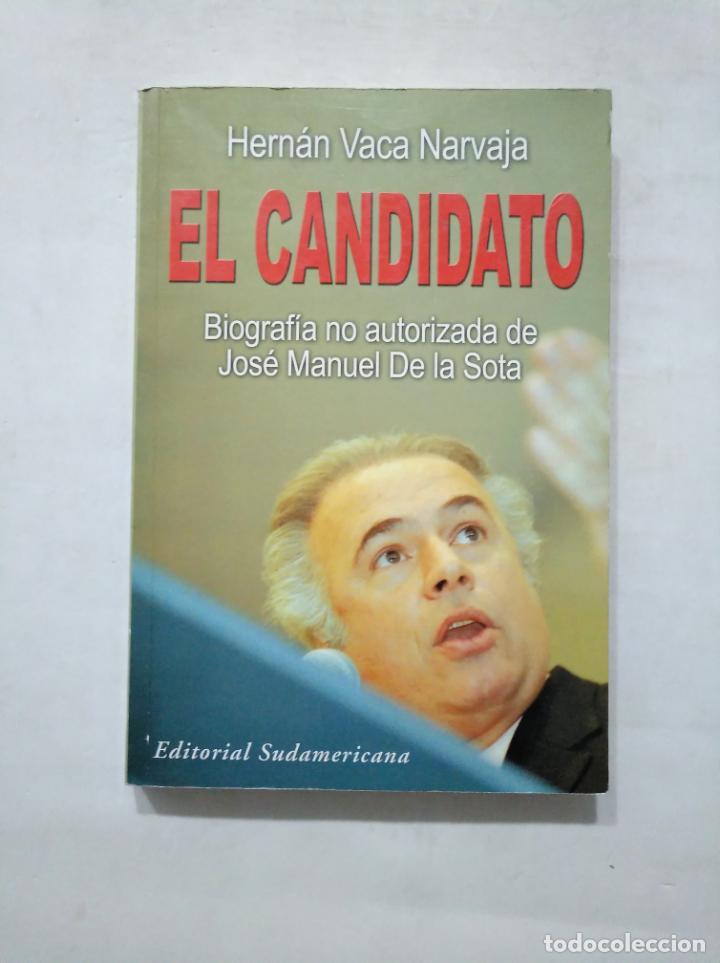 EL CANDIDATO. BIOGRAFIA NO AUTORIZADA DE JOSE MANUEL DE LA SOTA. VACA NARVAJA, HERNAN. TDK377 (Libros de Segunda Mano - Biografías)