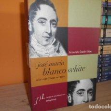 Libros de segunda mano: JOSE MARIA BLANCO WHITE O LA CONCIENCIA ERRANTE / FERNANDO DURAN LOPEZ. Lote 155450726