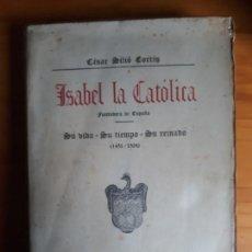 Libros de segunda mano: ISABEL LA CATÓLICA ..SU VIDA..SU TIEMPO..SU REINADO POR CESAR SILIO CORTES. SANTAREM VALLADOLID 1938. Lote 155766210