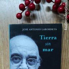 Libros de segunda mano: JOSÉ ANTONIO LABORDETA. TIERRA SIN MAR. Lote 155838834