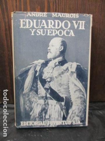 EDUARDO VII Y SU ÉPOCA. ANDRÉ MAUROIS. (Libros de Segunda Mano - Biografías)