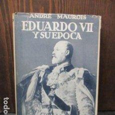 Libros de segunda mano: EDUARDO VII Y SU ÉPOCA. ANDRÉ MAUROIS.. Lote 155865254