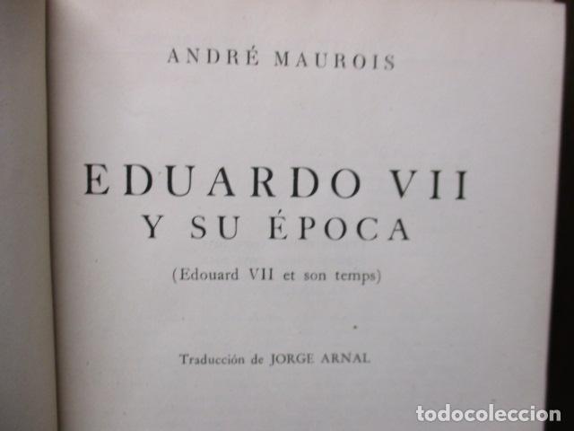 Libros de segunda mano: EDUARDO VII Y SU ÉPOCA. ANDRÉ MAUROIS. - Foto 8 - 155865254