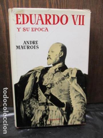 EDUARDO VII Y SU EPOCA - ANDRE MAUROIS (Libros de Segunda Mano - Biografías)