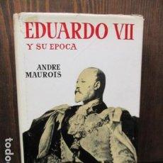 Libros de segunda mano: EDUARDO VII Y SU EPOCA - ANDRE MAUROIS. Lote 155866070