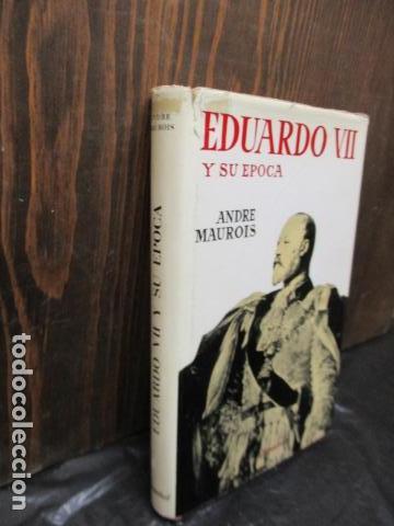 Libros de segunda mano: EDUARDO VII Y SU EPOCA - ANDRE MAUROIS - Foto 2 - 155866070