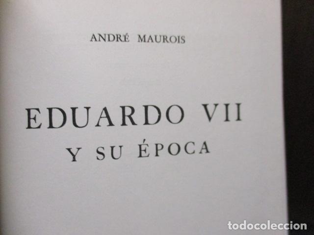 Libros de segunda mano: EDUARDO VII Y SU EPOCA - ANDRE MAUROIS - Foto 9 - 155866070