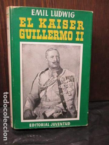 EL KAISER GUILLERMO II. LUDWING, EMIL. (Libros de Segunda Mano - Biografías)
