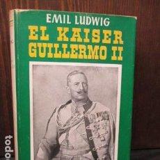 Libros de segunda mano: EL KAISER GUILLERMO II. LUDWING, EMIL.. Lote 155866250