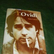 Libros de segunda mano: L'OVIDI (OVIDI MONTLLOR), DE NURIA CADENAS - ED 3I4 2002. Lote 155899302