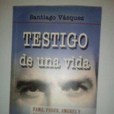 Libros de segunda mano: TESTIGO DE UNA VIDA- SANTIAGO VÁZQUEZ, 2003.. Lote 156003154