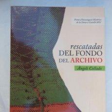Libros de segunda mano: RESCATADAS DEL FONDO DEL ARCHIVO. COLLADO ANGELS. 2012. Lote 156629878