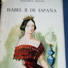 Libros de segunda mano: ISABEL II DE ESPAÑA BIOGRAFÍA POR DOLORES MEDIO. ILUSTRADO, PRIMERA EDICIÓN. Lote 157764761