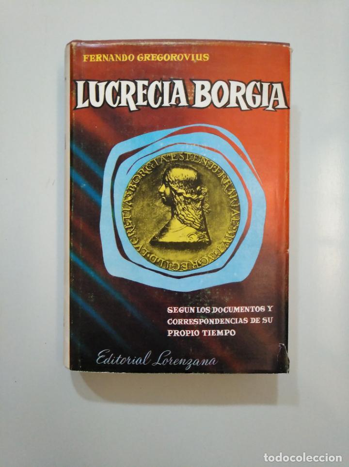 LUCRECIA BORGIA. FERNANDO GREGOROVIUS. EDITORIAL LORENZANA. 1962. TDK378 (Libros de Segunda Mano - Biografías)