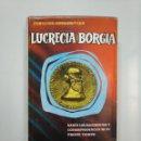 Libros de segunda mano: LUCRECIA BORGIA. FERNANDO GREGOROVIUS. EDITORIAL LORENZANA. 1962. TDK378. Lote 158300330