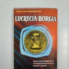 Libros de segunda mano - LUCRECIA BORGIA. FERNANDO GREGOROVIUS. EDITORIAL LORENZANA. 1962. TDK378 - 158300330