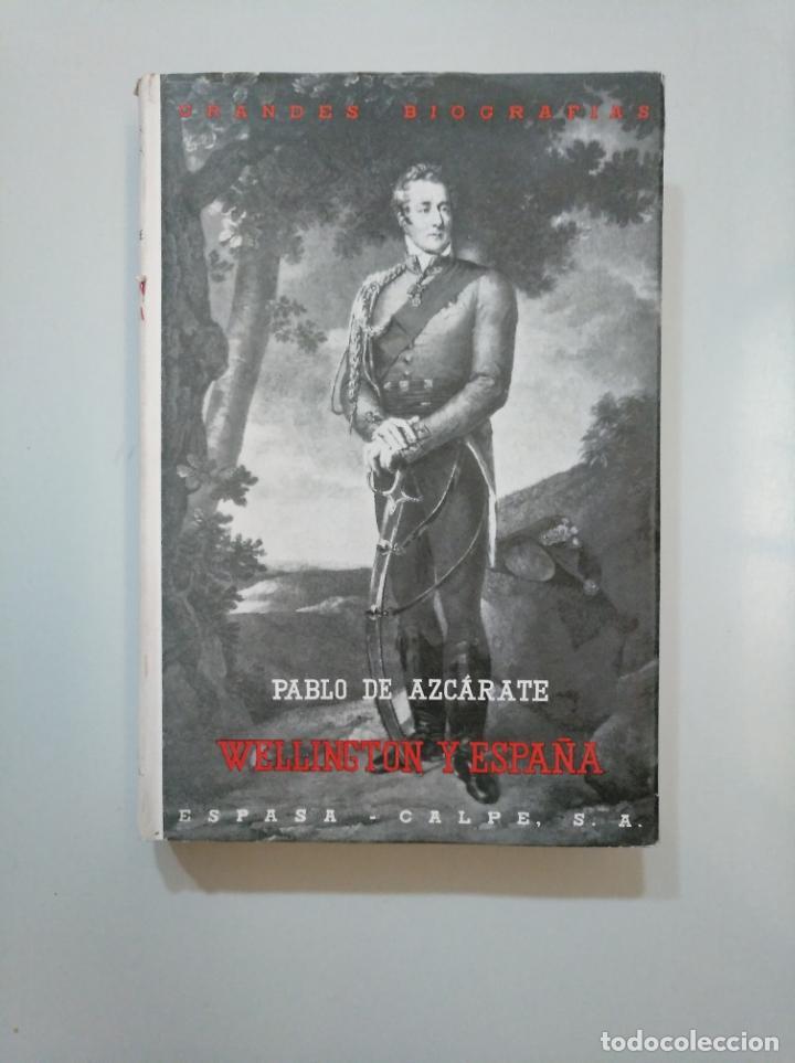 WELLINGTON Y ESPAÑA. PABLO DE AZCARATE. GRANDES BIOGRAFIAS. ESPASA CALPE. 1960. TDKLT (Libros de Segunda Mano - Biografías)