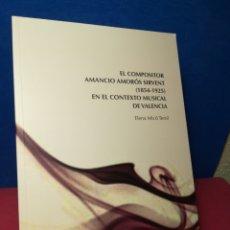 Libros de segunda mano: EL COMPOSITOR AMANCIO AMORÓS SIRVENT (1854-1925) EN EL CONTEXTO MUSICAL DE VALENCIA- ELENA MICÓ,2014. Lote 158809678