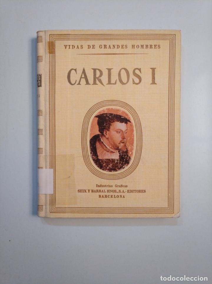 VIDAS DE GRANDES HOMBRES. CARLOS I. ANTONIO IGUAL UBEDA. SEIX BARRAL 1945. TDK379 (Libros de Segunda Mano - Biografías)