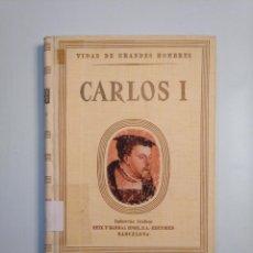 Libros de segunda mano - VIDAS DE GRANDES HOMBRES. CARLOS I. ANTONIO IGUAL UBEDA. SEIX BARRAL 1945. TDK379 - 159068186