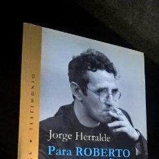 Libros de segunda mano: PARA ROBERTO BOLAÑO. JORGE HERRALDE. VILLEGAS/ TESTIMONIO 2005 PRIMERA EDICION. ILUSTRADO. COLEC DOR. Lote 159068222