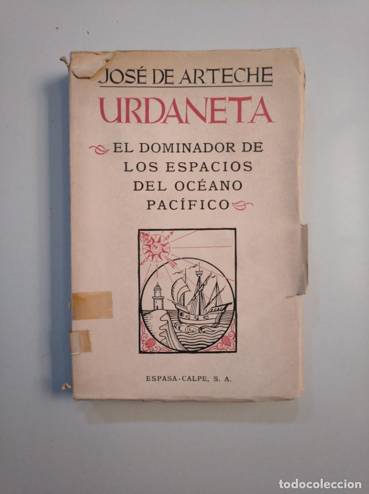 JOSÉ DE ARTECHE. URDANETA. EL DOMINADOR DE LOS ESPACIOS DEL OCÉANO PACÍFICO. MADRID, 1943. TDK379 (Libros de Segunda Mano - Biografías)