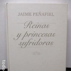 Libros de segunda mano: REINAS Y PRINCESAS SUFRIDORAS. JAIME PEÑAFIEL.. Lote 184281172