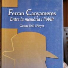 Libros de segunda mano: FERRAN CANYAMERES. ENTRE LA MEMÒRIA I L'OBLIT. GUSTAU ERILL I PINYOT. BAULA-ÒMNIUM, 1A ED JUNY 1999.. Lote 159729298