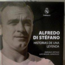 Libros de segunda mano: ENRIQUE ORTEGO Y LUIS MIGUEL GONZÁLEZ - ALFREDO DI STÉFANO HISTORIAS DE UNA LEYENDA. Lote 159960822