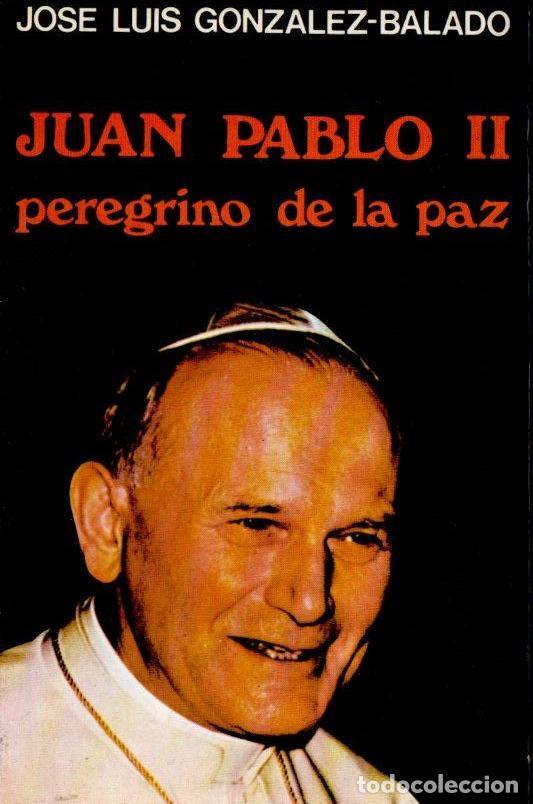 GONZÁLEZ BALADO : JUAN PABLO II PEREGRINO DE LA PAZ (PAULINAS, 1982) (Libros de Segunda Mano - Biografías)