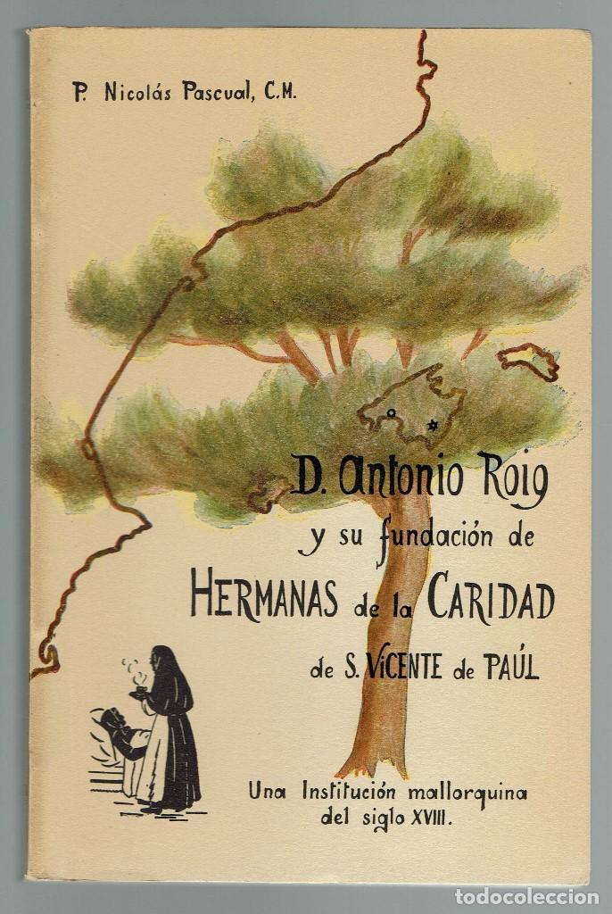 ANTONIO ROIG Y SU FUNDACIÓN DE HERMANAS DE LA CARIDAD DE S. VICENTE DE PAÚL.N.PASCUAL.1960(MENO.1.3) (Libros de Segunda Mano - Biografías)