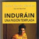 Libros de segunda mano: INDURAIN UNA PASION TEMPLADA DE JAVIER GARCIA SANCHEZ TAPA BLANDA . Lote 160596594