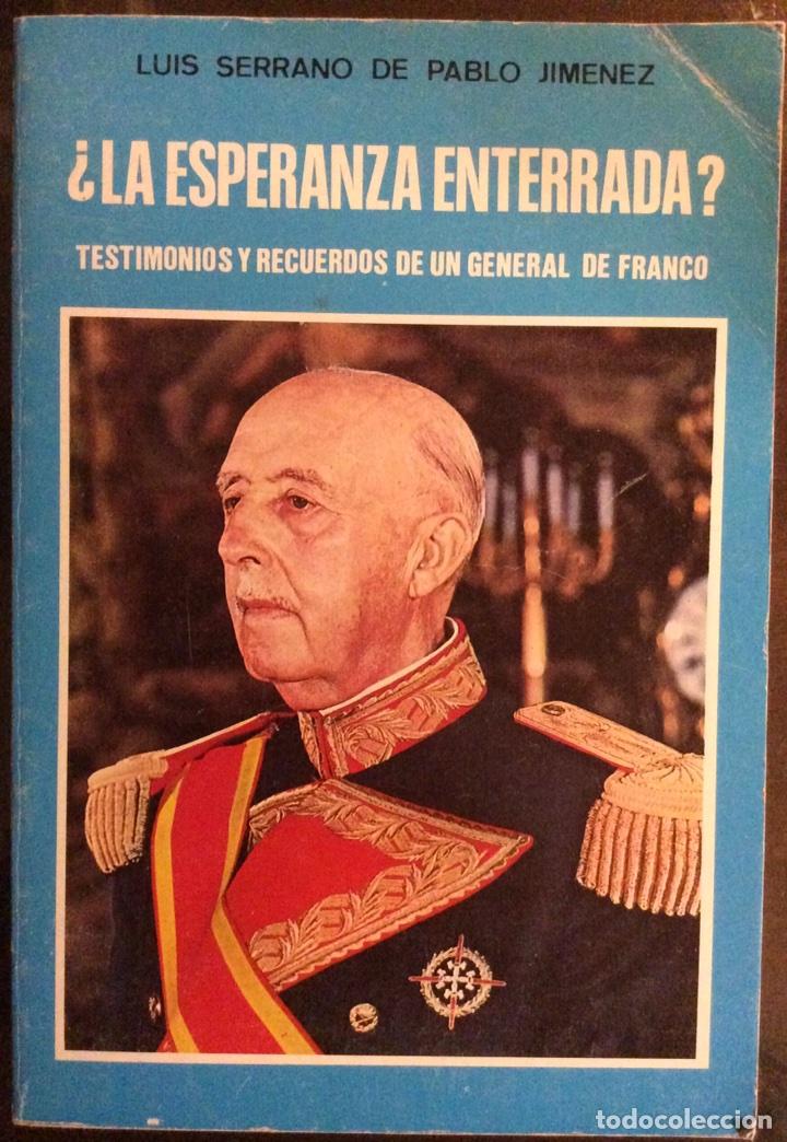 LA ESPERANZA ENTERRADA. TESTIMONIO Y RECUERDOS DE UN GENERAL DE FRANCO. LUIS SERRANO DE PABLO. 1986 (Libros de Segunda Mano - Biografías)