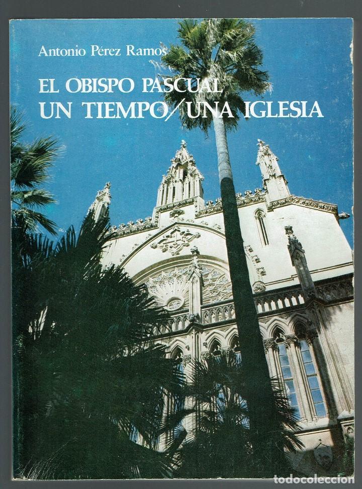 EL OBISPO PASCUAL. UN TIEMPO/UNA IGLESIA, POR ANTONIO PÉREZ RAMOS. AÑO 1980. (MENORCA.1.3) (Libros de Segunda Mano - Biografías)