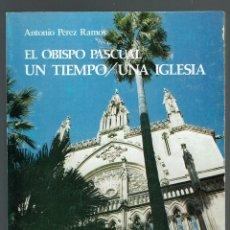 Second hand books - EL OBISPO PASCUAL. UN TIEMPO/UNA IGLESIA, POR ANTONIO PÉREZ RAMOS. AÑO 1980. (MENORCA.1.3) - 160670730