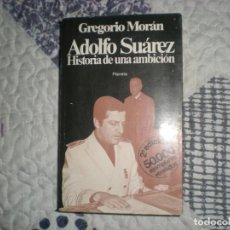 Libros de segunda mano: ADOLFO SUÁREZ.HISTORIA DE UNA AMBICIÓN;G.MORÁN;PLANETA 1979. Lote 162463930