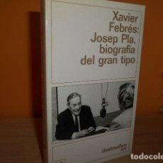 Libros de segunda mano: JOSEP PLA,BIOGRAFIA DEL GRAN TIPO / XAVIER FEBRAS / DESTINO. Lote 162528602