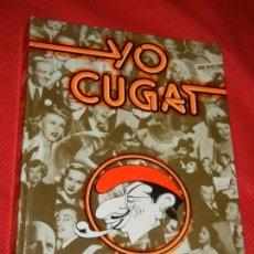 Libros de segunda mano: YO CUGAT. MIS PRIMEROS OCHENTA AÑOS, DE XAVIER CUGAT - 1981 - CON DEDICATORIA AUTÓGRAFA DEL AUTOR. Lote 163355546