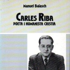 Libros de segunda mano: MANUEL BALASCH : CARLES RIBA POETA I HUMANISTA CRISTIÀ (CLARET, 1991). Lote 163968822