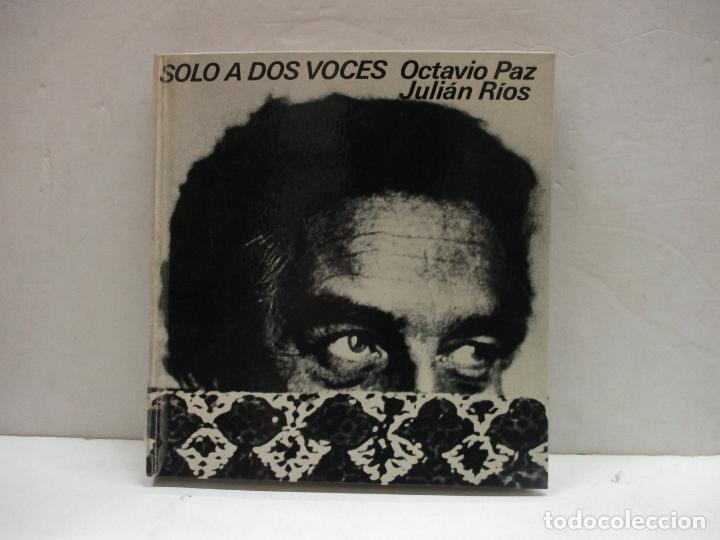SOLO A DOS VOCES. PAZ, OCTAVIO; RÍOS, JULIÁN. 1973. PRIMERA EDICIÓN. (Libros de Segunda Mano - Biografías)