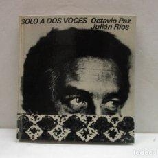 Libros de segunda mano: SOLO A DOS VOCES. PAZ, OCTAVIO; RÍOS, JULIÁN. 1973. PRIMERA EDICIÓN.. Lote 165092382