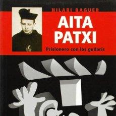 Libri di seconda mano: AITA PATXI, PRISIONERO DE LOS GUDARIS - HILARI RAGUER. Lote 165131346