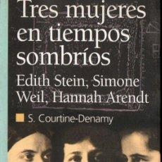 Libros de segunda mano: EDITH STEIN, SIMONE WEIL, HANNAH ARENDT : TRES MUJERES EN TIEMPOS SOMBRÍOS (EDAF, 2003). Lote 165276654