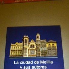 Libros de segunda mano: LA CIUDAD DE MELILLA Y SUS AUTORES. ARQUITECTOS E INGENIEROS. ANTONIO BRAVO NIETO. 1ª EDICIÓN 1997. Lote 165717822