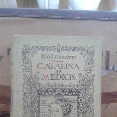Libros de segunda mano: CATALINA DE MEDICIS. IVO LUZZATTI. Lote 162642342