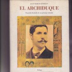 Libros de segunda mano: EL ARCHIDUQUE. BIOGRAFÍA ILUSTRADA DE UN PRÍNCIPE NÓMADA.. Lote 165820842